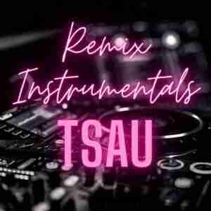 Remix Instrumentals TSAU